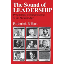 Sound of Leadership: Presidential Communication in the Modern Age by Roderick P. Hart, 9780226318134