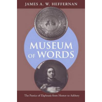 Museum of Words: The Poetics of Ekphrasis from Homer to Ashbery by James A.W. Heffernan, 9780226323145