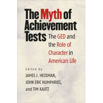 The Myth of Achievement Tests: The GED and the Role of Character in American Life by James J. Heckman, 9780226324807