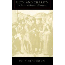 Piety and Charity in Late Medieval Florence by John Henderson, 9780226326887