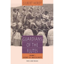 Guardians of the Flutes: v. 1: Idioms of Masculinity by Gilbert H. Herdt, 9780226327495