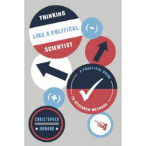 Thinking Like a Political Scientist: A Practical Guide to Research Methods by Christopher Howard, 9780226327549