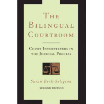 The Bilingual Courtroom: Court Interpreters in the Judicial Process, Second Edition by Susan Berk-Seligson, 9780226329161