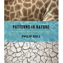 Patterns in Nature: Why the Natural World Looks the Way it Does by Philip Ball, 9780226332420