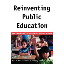 Reinventing Public Education: How Contracting Can Transform America's Schools by Paul T. Hill, 9780226336527