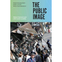 The Public Image: Photography and Civic Spectatorship by Robert Hariman, 9780226342931