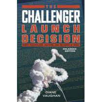 The Challenger Launch Decision: Risky Technology, Culture, and Deviance at NASA by Diane Vaughan, 9780226346823