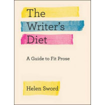 Writer's Diet: A Guide to Fit Prose by Helen Sword, 9780226351988