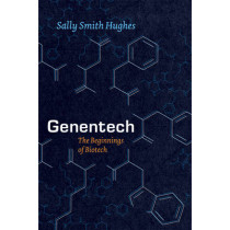 Genentech: The Beginnings of Biotech by Sally Smith Hughes, 9780226359182