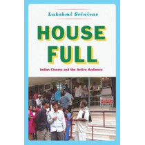 House Full: Indian Cinema and the Active Audience by Lakshmi       Srinivas, 9780226361420
