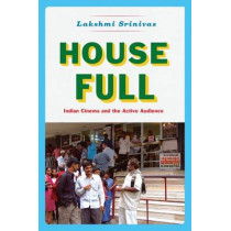House Full: Indian Cinema and the Active Audience by Lakshmi       Srinivas, 9780226361567