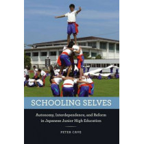 Schooling Selves: Autonomy, Interdependence, and Reform in Japanese Junior High Education by Peter Cave, 9780226367866
