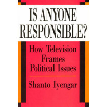 Is Anyone Responsible?: How Television Frames Political Issues by Shanto Iyengar, 9780226388557