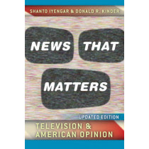 News That Matters: Television and American Opinion by Shanto Iyengar, 9780226388588