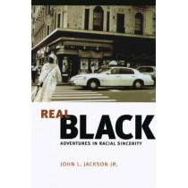 Real Black: Adventures in Racial Sincerity by John L. Jackson, 9780226390024