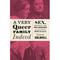 A Very Queer Family Indeed: Sex, Religion, and the Bensons in Victorian Britain by Simon Goldhill, 9780226393780