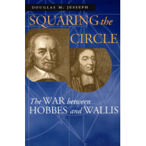 Squaring the Circle: The War Between Hobbes and Wallis by Douglas M. Jesseph, 9780226399003