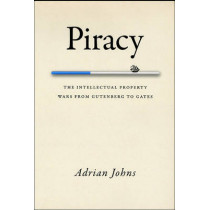 Piracy: The Intellectual Property Wars from Gutenberg to Gates by Adrian Johns, 9780226401195