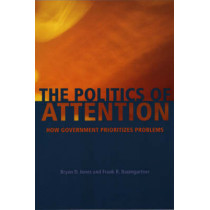The Politics of Attention: How Government Prioritizes Problems by Bryan D. Jones, 9780226406534
