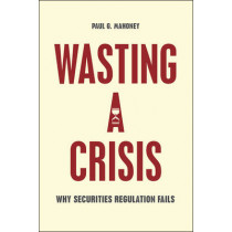 Wasting a Crisis: Why Securities Regulation Fails by Paul G. Mahoney, 9780226420998