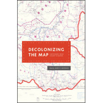 Decolonizing the Map: Cartography from Colony to Nation by James R. Akerman, 9780226422787