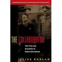 The Collaborator: The Trial and Execution of Robert Brasillach by Alice Kaplan, 9780226424156
