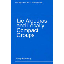 Lie Algebras and Locally Compact Groups by Irving Kaplansky, 9780226424538