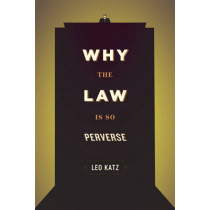 Why the Law is So Perverse by Leo Katz, 9780226426037