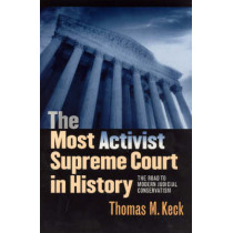 The Most Activist Supreme Court in History: The Road to Modern Judicial Conservatism by T.M. Keck, 9780226428857