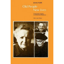 Old People, New Lives: Community Creation in a Retirement Residence by Jennie-Keith Ross, 9780226429656
