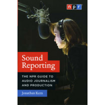 Sound Reporting: The NPR Guide to Audio Journalism and Production by Jonathan Kern, 9780226431789