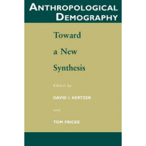 Anthropological Demography: Toward a New Synthesis by David I. Kertzer, 9780226431963
