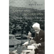 Landscapes and Labscapes: Exploring the Lab-field Border in Biology by Robert E. Kohler, 9780226450100