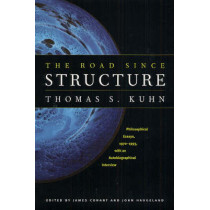 The Road Since Structure: Philosophical Essays, 1970-1993, with an Autobiographical Interview by Thomas S. Kuhn, 9780226457994
