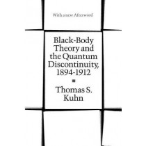 Black-body Theory and the Quantum Discontinuity, 1894-1912 by Thomas S. Kuhn, 9780226458007
