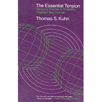 The Essential Tension: Selected Studies in Scientific Tradition and Change by Thomas S. Kuhn, 9780226458069