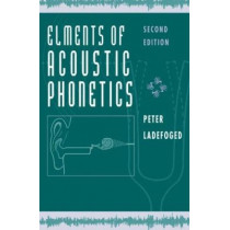 Elements of Acoustic Phonetics by Peter Ladefoged, 9780226467641