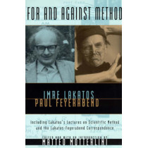 For and Against Method: Including Lakatos's Lectures on Scientific Method and the Lakatos-Feyerabend Correspondence by Imre Lakatos, 9780226467757