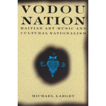 Vodou Nation: Haitian Art Music and Cultural Nationalism by Michael Largey, 9780226468655