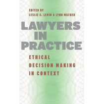 Lawyers in Practice: Ethical Decision Making in Context by Leslie C. Levin, 9780226475158