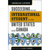 Succeeding as an International Student in the United States and Canada by Charles Lipson, 9780226484792