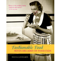 Fashionable Food: Seven Decades of Food Fads by Sylvia Lovegren, 9780226494074