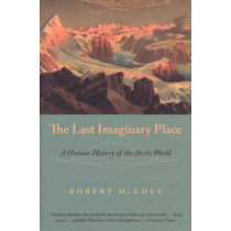 The Last Imaginary Place: A Human History of the Arctic World by Robert McGhee, 9780226500898