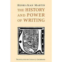 The History and Power of Writing by Henri-Jean Martin, 9780226508368