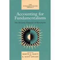Accounting for Fundamentalisms: The Dynamic Character of Movements: v. 4 by R. Scott Appleby, 9780226508863