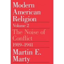 Modern American Religion: v. 2: The Noise of Conflict, 1919-41 by Martin E. Marty, 9780226508979