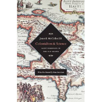 Colonialism and Science: Saint Domingue and the Old Regime by James E. McClellan, 9780226514673