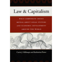 Law and Capitalism: What Corporate Crises Reveal About Legal Systems and Economic Development Around the World by Curtis J. Milhaupt, 9780226525280