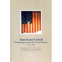 American Creed: Philanthropy and the Rise of Civil Society, 1700-1865 by Kathleen D. McCarthy, 9780226562018