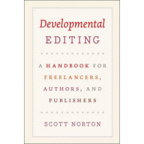 Developmental Editing: A Handbook for Freelancers, Authors, and Publishers by Scott Norton, 9780226595146